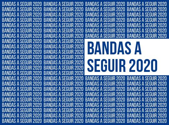 bandas a seguir 2020