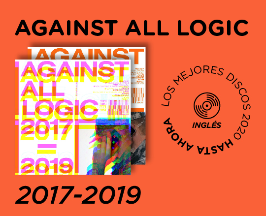 Against All Logic 2017-2019